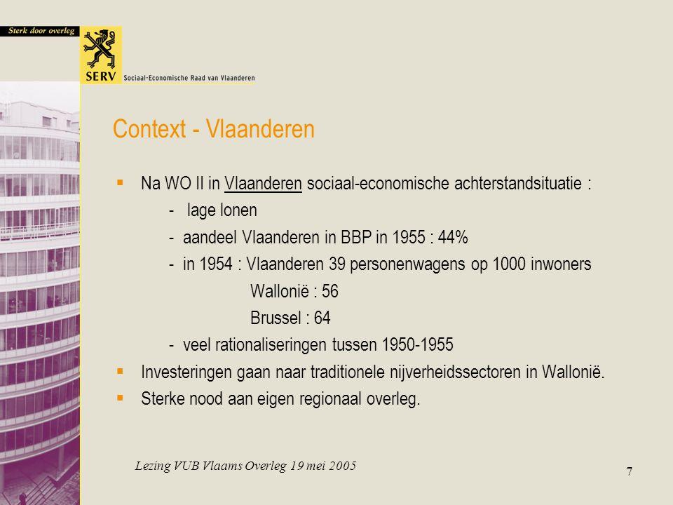 Lezing VUB Vlaams Overleg 19 mei 2005 7 Context - Vlaanderen  Na WO II in Vlaanderen sociaal-economische achterstandsituatie : - lage lonen -aandeel