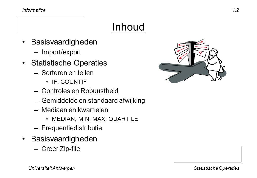 Informatica Universiteit AntwerpenStatistische Operaties 1.13 Tellen ( dubbel criterium ) 1992199319941995199619971998199920002001200220032004 baardvle1112112332343 franjesta0000000122242 watervle0000013589101211 grootoo2210221232343 Hoe produceer je bovenstaande tabel .