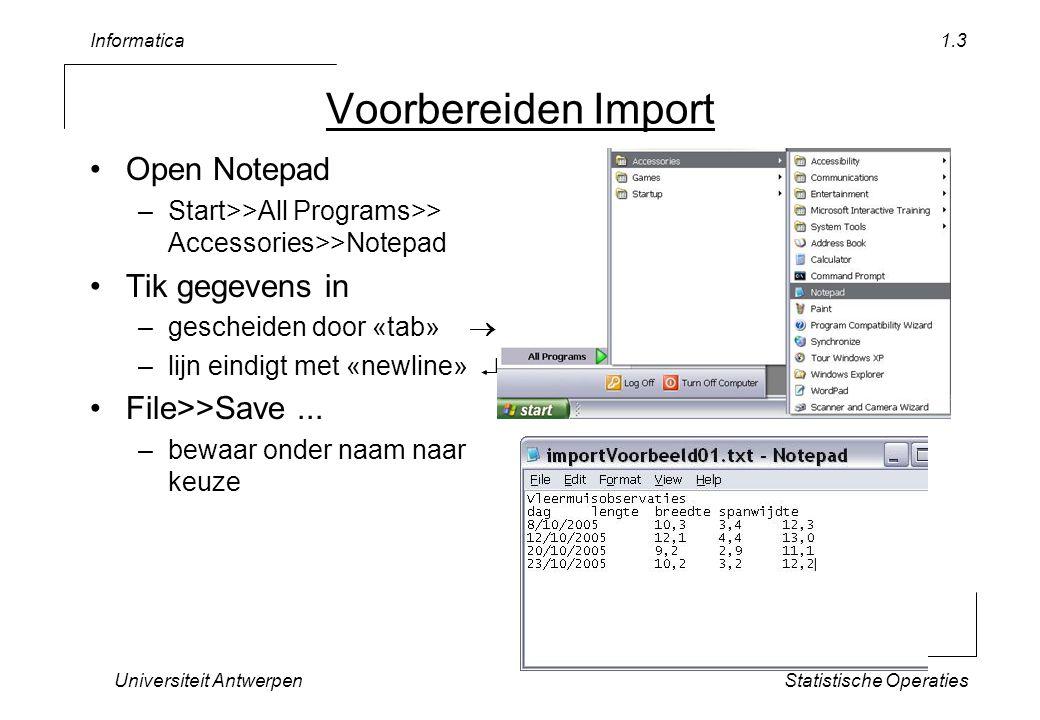 Informatica Universiteit AntwerpenStatistische Operaties 1.4 Gegevens Vleermuisobservaties dag  lengte  breedte  spanwijdte  8/10/2005  10,3  3,4  12,3  12/10/2005  12,1  4,4  13,0  20/10/2005  9,2  2,9  11,1  23/10/2005  10,2  3,2  12,2 