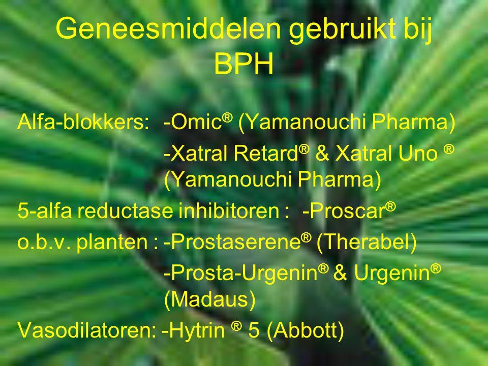 Geneesmiddelen gebruikt bij BPH Alfa-blokkers:-Omic ® (Yamanouchi Pharma) -Xatral Retard ® & Xatral Uno ® (Yamanouchi Pharma) 5-alfa reductase inhibitoren : -Proscar ® o.b.v.