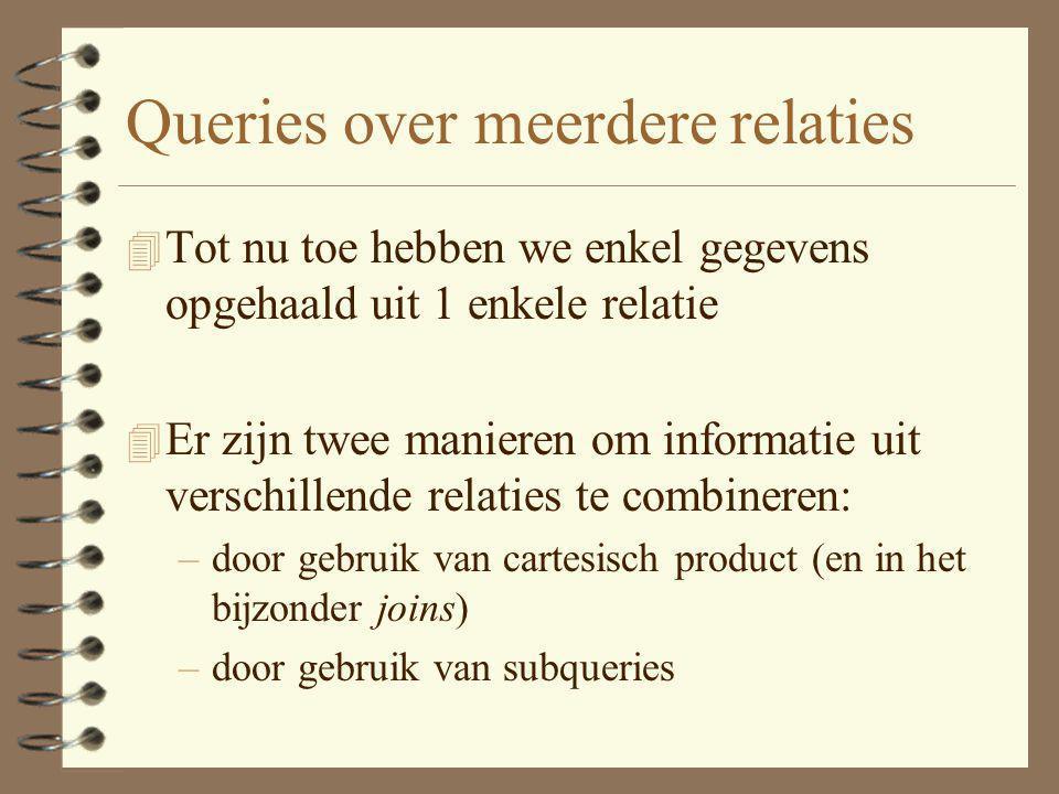 Queries over meerdere relaties 4 Tot nu toe hebben we enkel gegevens opgehaald uit 1 enkele relatie 4 Er zijn twee manieren om informatie uit verschil