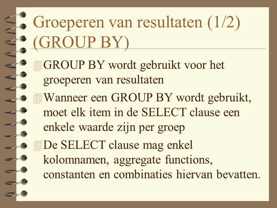 Groeperen van resultaten (2/2) (GROUP BY) 4 Alle namen die in de SELECT lijst voorkomen moeten ook in de GROUP BY clause voorkomen, tenzij ze gebruikt worden in een aggregate function 4 Als een WHERE clause gebruikt wordt, wordt die eerst toegepast, daarna wordt de GROUP BY toegepast