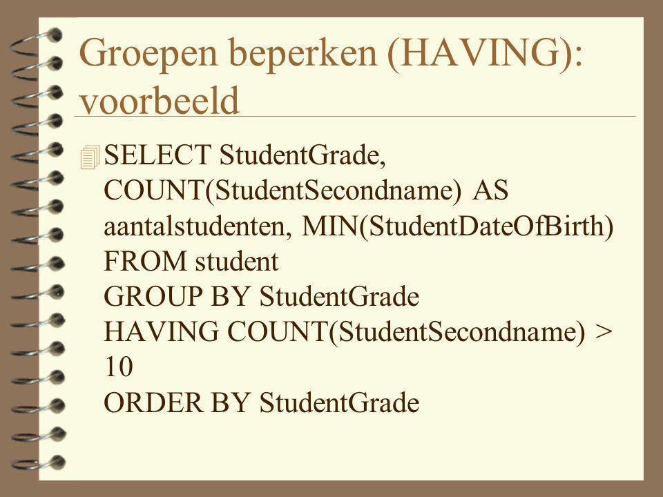 Groepen beperken (HAVING): voorbeeld 4 SELECT StudentGrade, COUNT(StudentSecondname) AS aantalstudenten, MIN(StudentDateOfBirth) FROM student GROUP BY
