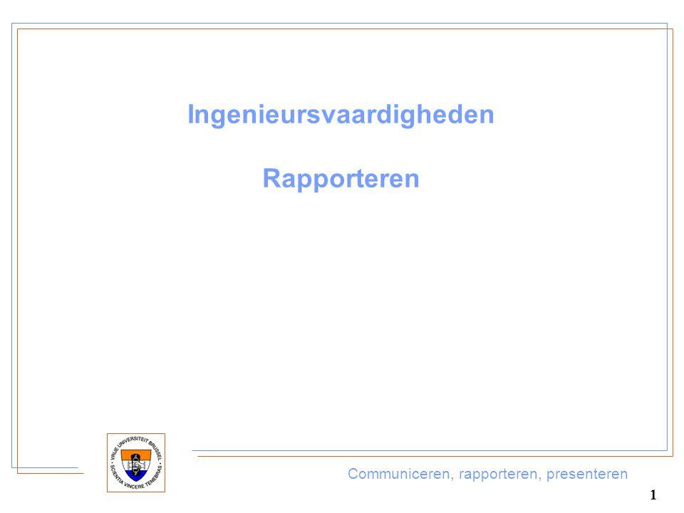 Communiceren, rapporteren, presenteren 1 Ingenieursvaardigheden Rapporteren