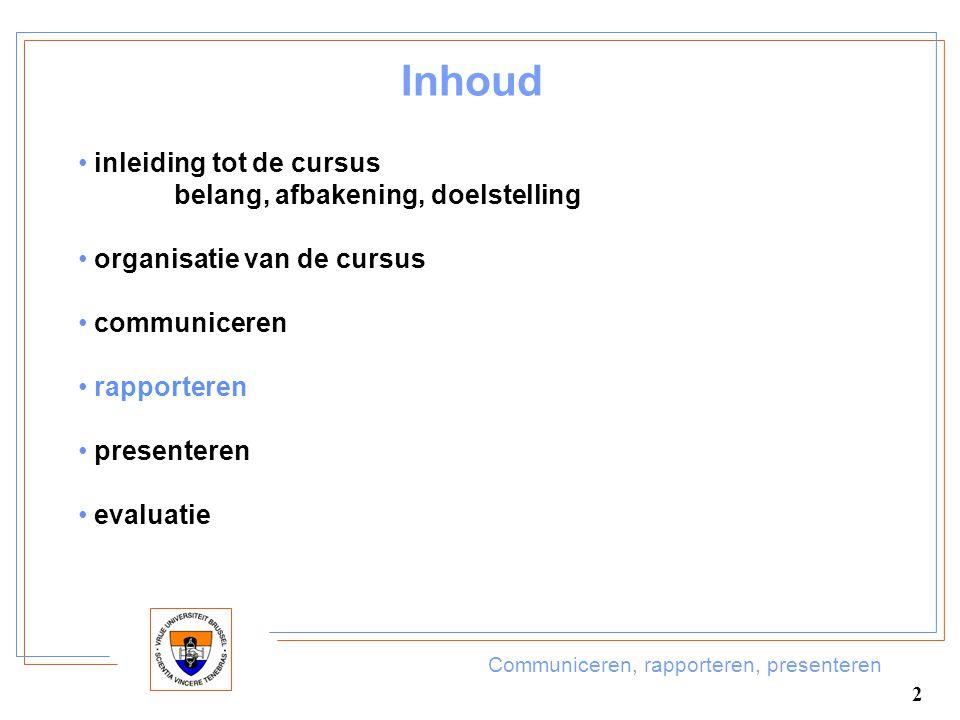 Communiceren, rapporteren, presenteren 2 Inhoud inleiding tot de cursus belang, afbakening, doelstelling organisatie van de cursus communiceren rappor