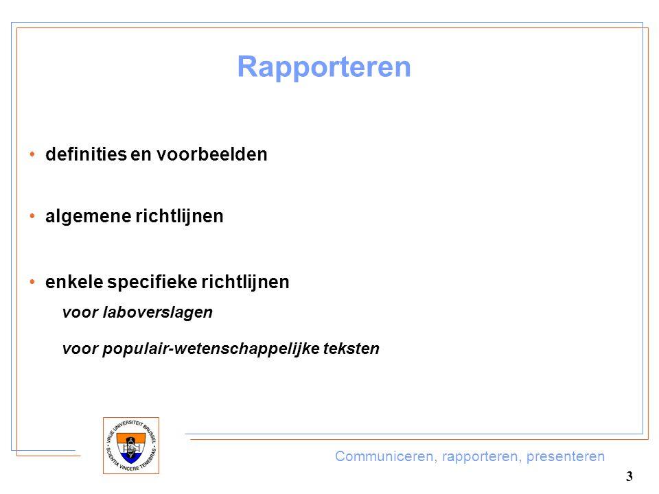 Communiceren, rapporteren, presenteren 3 Rapporteren definities en voorbeelden algemene richtlijnen enkele specifieke richtlijnen voor laboverslagen v