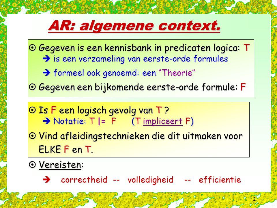"""2 AR: algemene context.  Gegeven is een kennisbank in predicaten logica: T  is een verzameling van eerste-orde formules  formeel ook genoemd: een """""""