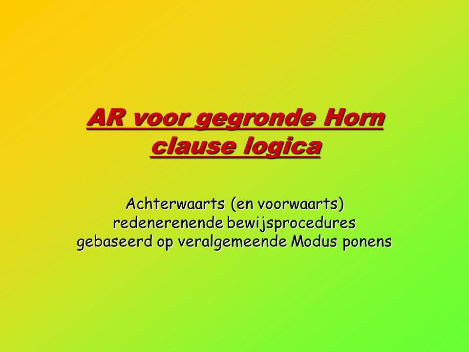 AR voor gegronde Horn clause logica Achterwaarts (en voorwaarts) redenerenende bewijsprocedures gebaseerd op veralgemeende Modus ponens