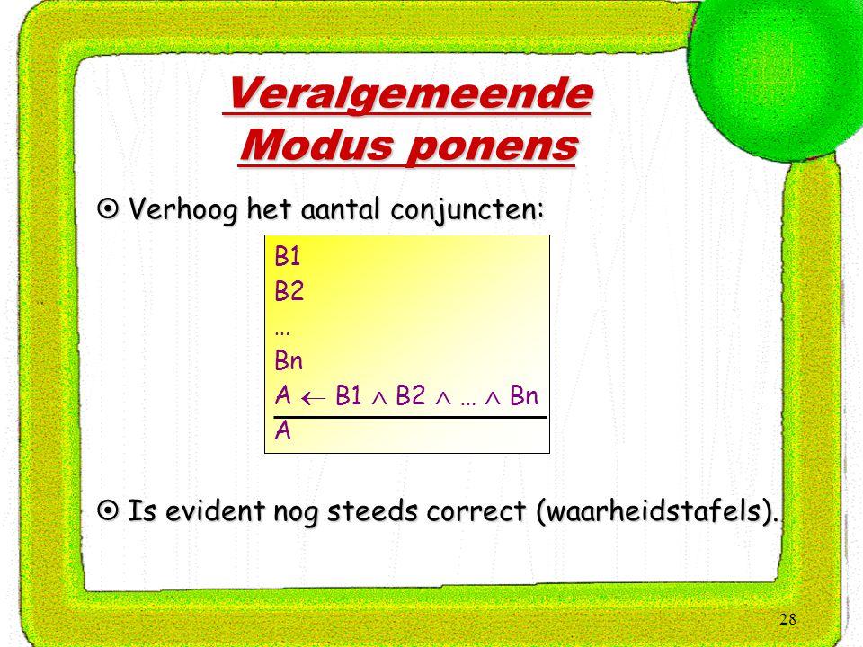 28 Veralgemeende Modus ponens B1 B2 … Bn A  B1  B2  …  Bn A  Verhoog het aantal conjuncten:  Is evident nog steeds correct (waarheidstafels).