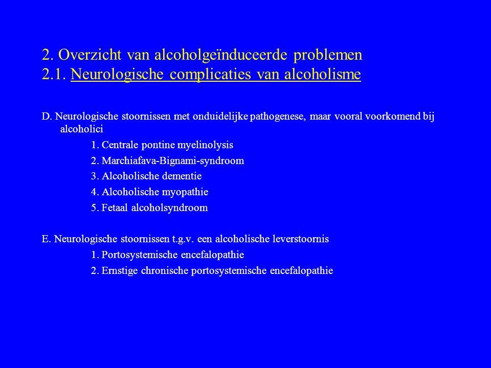 2. Overzicht van alcoholgeïnduceerde problemen 2.1. Neurologische complicaties van alcoholisme D. Neurologische stoornissen met onduidelijke pathogene