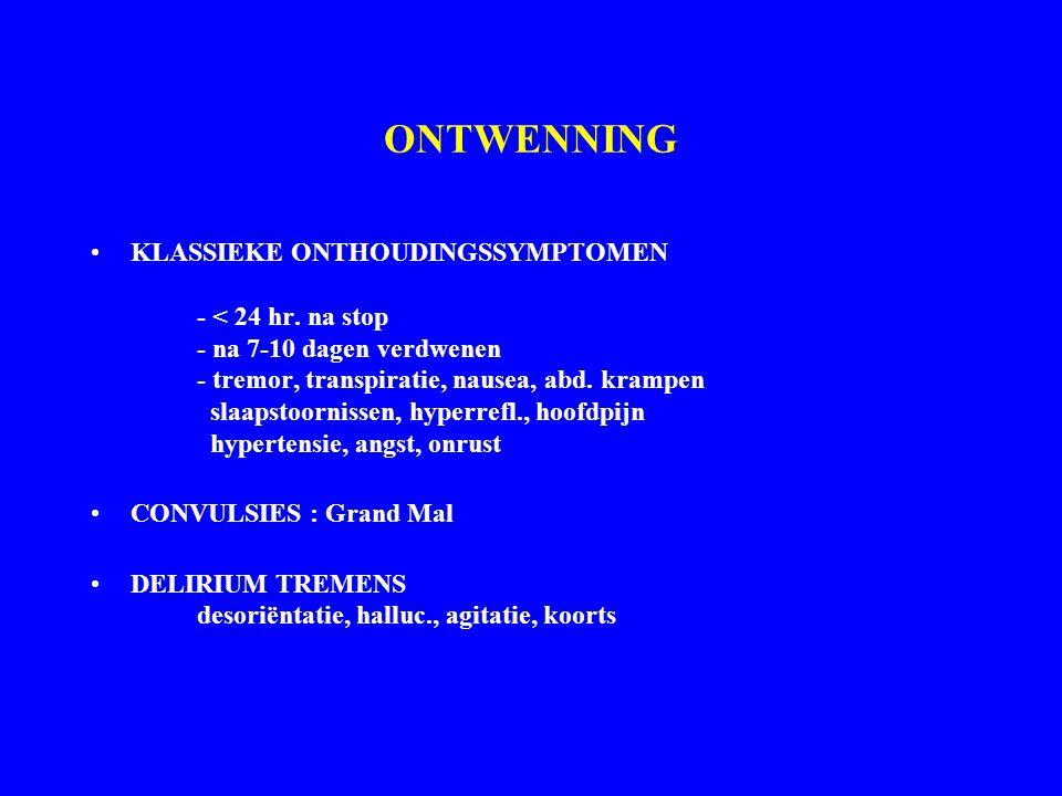 ONTWENNING KLASSIEKE ONTHOUDINGSSYMPTOMEN - < 24 hr. na stop - na 7-10 dagen verdwenen - tremor, transpiratie, nausea, abd. krampen slaapstoornissen,