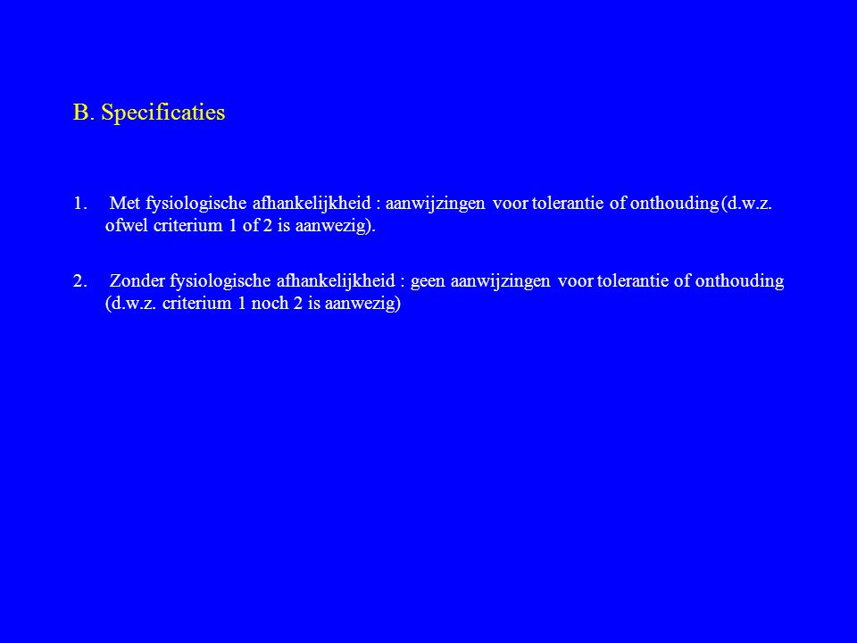Klinische problemen bij middelen misbruik Stoornis in gebruik : misbruik afhankelijkheid (psych., fys.) Stoornis door middel : acute intoxicatie onthouding Secundaire stoornissen delirium, amnesie, dementie paranoïde beelden,… Drug specifiek : misbruik, intoxicatie afhankelijkheid