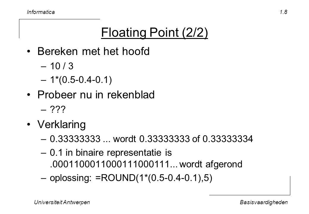 Informatica Universiteit AntwerpenBasisvaardigheden 1.8 Floating Point (2/2) Bereken met het hoofd –10 / 3 –1*(0.5-0.4-0.1) Probeer nu in rekenblad –?