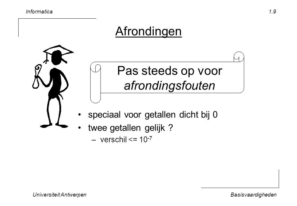 Informatica Universiteit AntwerpenBasisvaardigheden 1.9 Afrondingen speciaal voor getallen dicht bij 0 twee getallen gelijk ? –verschil <= 10 -7 Pas s