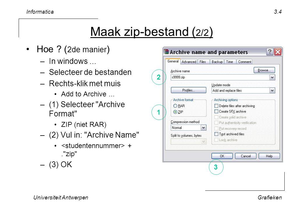 Informatica Universiteit AntwerpenGrafieken 3.4 Maak zip-bestand ( 2/2 ) Hoe ? ( 2de manier ) –In windows... –Selecteer de bestanden –Rechts-klik met