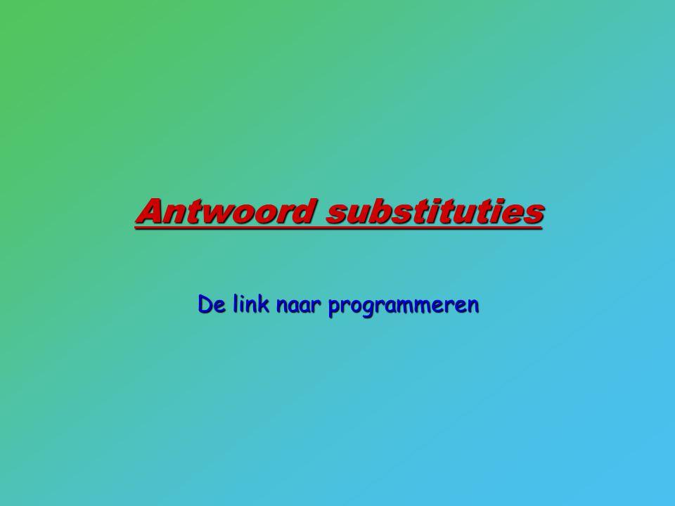 Antwoord substituties De link naar programmeren