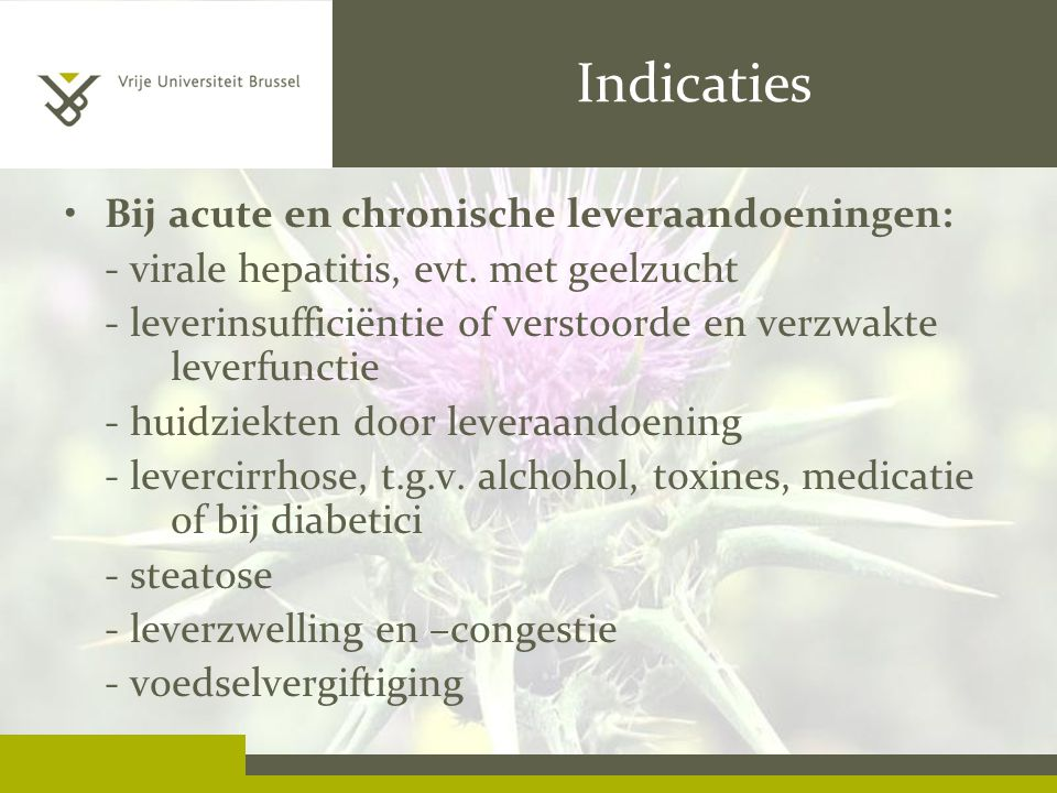 Indicaties Bij acute en chronische leveraandoeningen: - virale hepatitis, evt. met geelzucht - leverinsufficiëntie of verstoorde en verzwakte leverfun