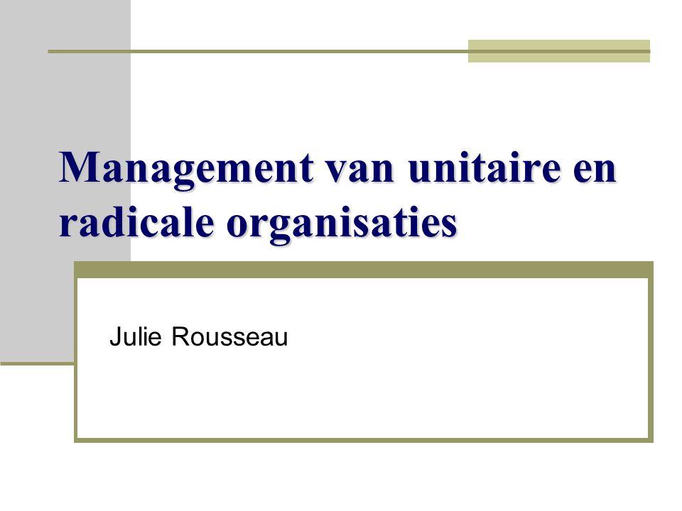 Management van unitaire en radicale organisaties Julie Rousseau