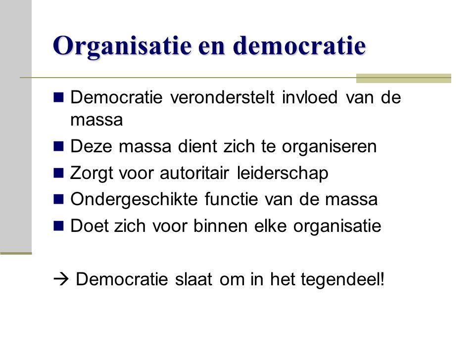 Organisatie en democratie Democratie veronderstelt invloed van de massa Deze massa dient zich te organiseren Zorgt voor autoritair leiderschap Ondergeschikte functie van de massa Doet zich voor binnen elke organisatie  Democratie slaat om in het tegendeel!