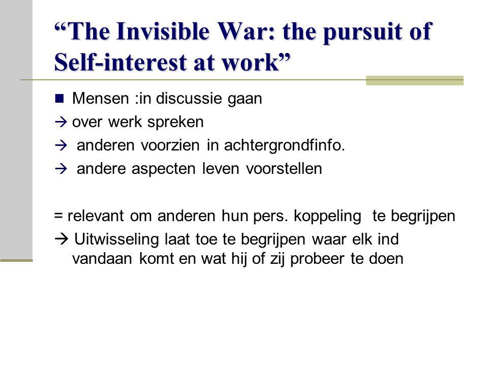 The Invisible War: the pursuit of Self-interest at work Mensen :in discussie gaan  over werk spreken  anderen voorzien in achtergrondfinfo.