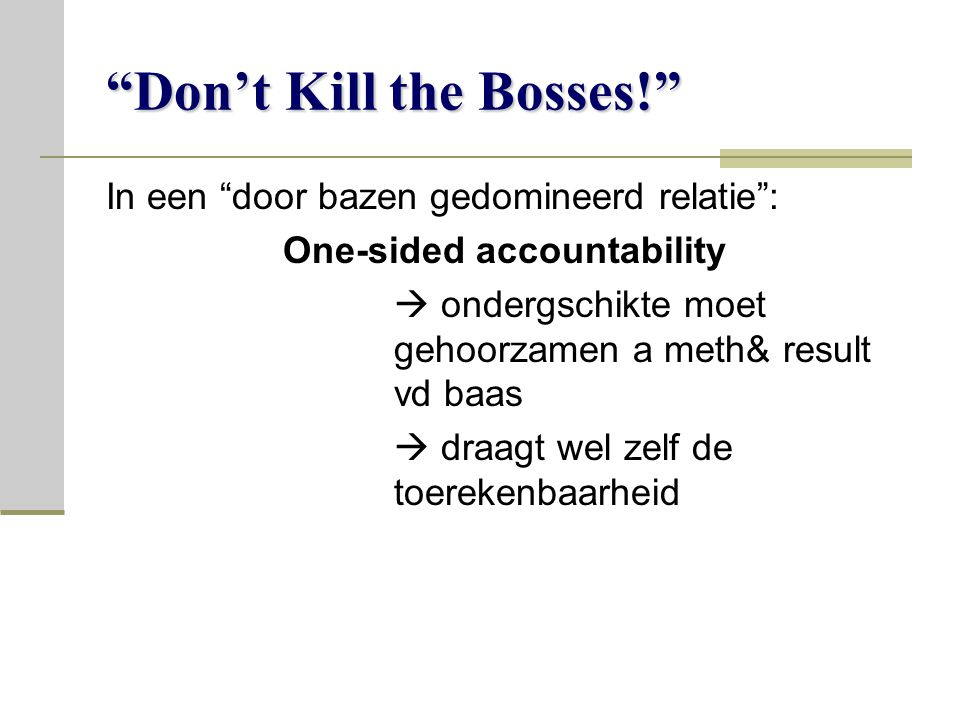 """Don't Kill the Bosses!"" In een ""door bazen gedomineerd relatie"": One-sided accountability  ondergschikte moet gehoorzamen a meth& result vd baas  d"
