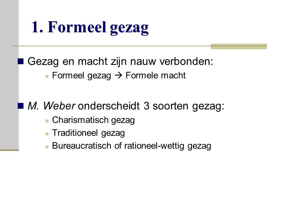 1.Formeel gezag Gezag en macht zijn nauw verbonden: Formeel gezag  Formele macht M.