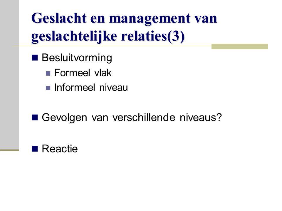 Geslacht en management van geslachtelijke relaties(3) Besluitvorming Formeel vlak Informeel niveau Gevolgen van verschillende niveaus.