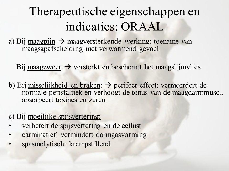 Therapeutische eigenschappen en indicaties: ORAAL a) Bij maagpijn  maagversterkende werking: toename van maagsapafscheiding met verwarmend gevoel Bij