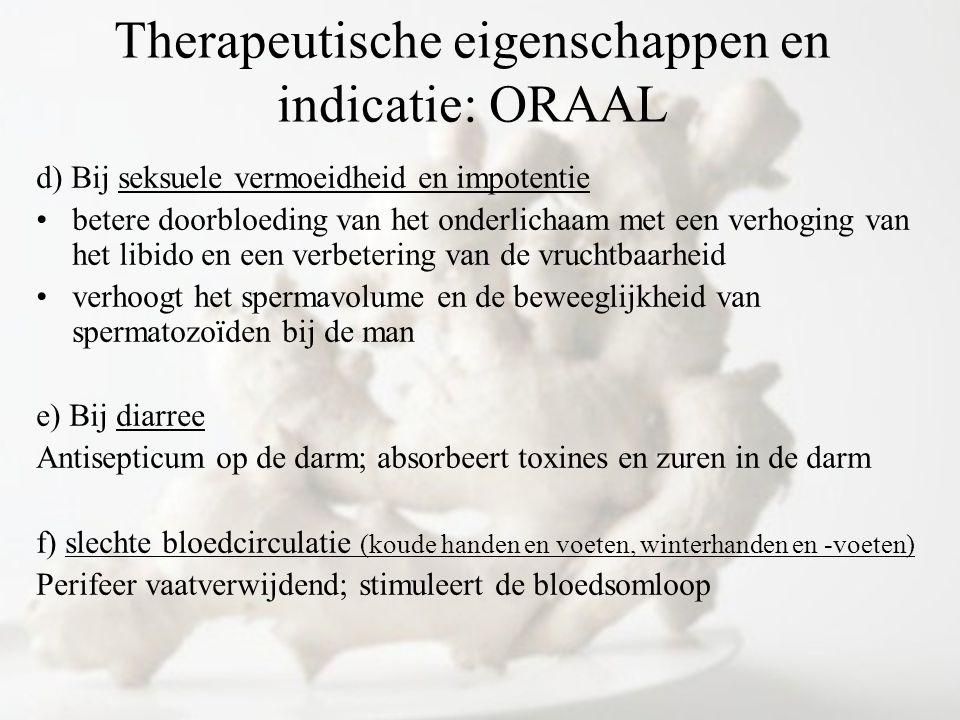 d) Bij seksuele vermoeidheid en impotentie betere doorbloeding van het onderlichaam met een verhoging van het libido en een verbetering van de vruchtb