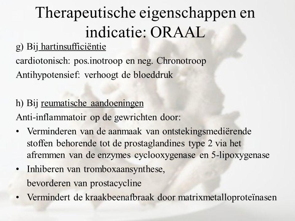 g) Bij hartinsufficiëntie cardiotonisch: pos.inotroop en neg. Chronotroop Antihypotensief: verhoogt de bloeddruk h) Bij reumatische aandoeningen Anti-