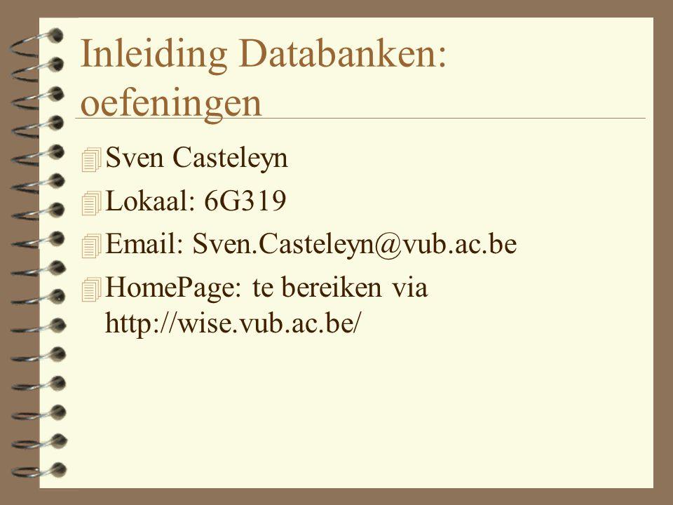 Inleiding Databanken: oefeningen 4 Sven Casteleyn 4 Lokaal: 6G319 4 Email: Sven.Casteleyn@vub.ac.be 4 HomePage: te bereiken via http://wise.vub.ac.be/