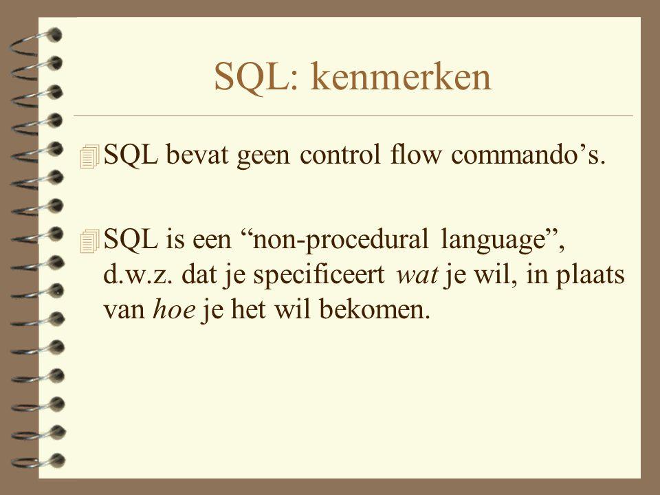 SQL: kenmerken 4 SQL bevat geen control flow commando's.