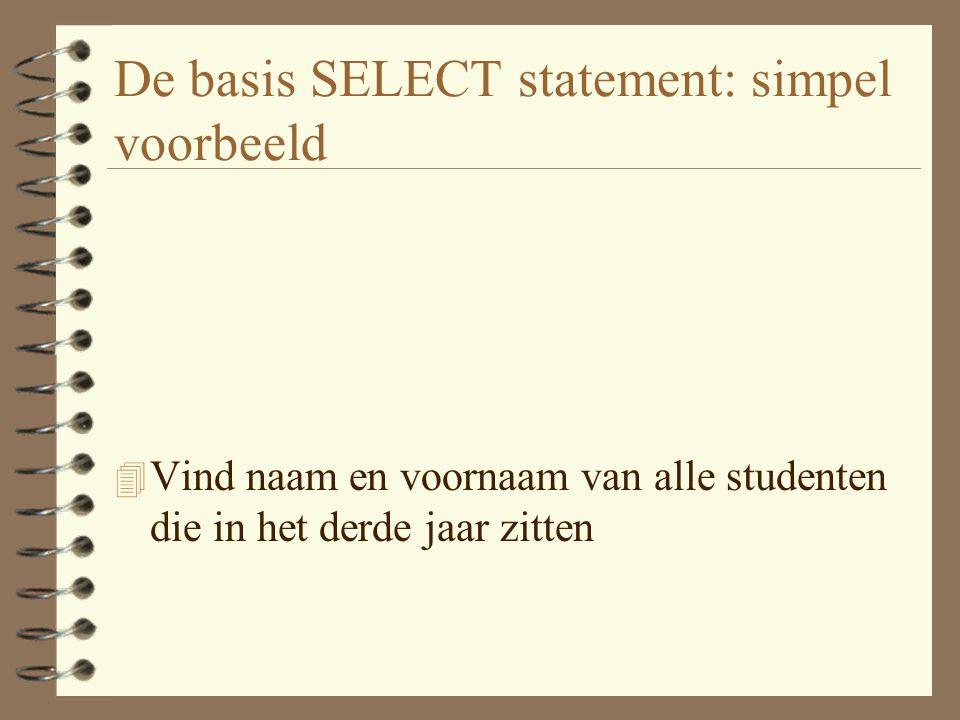 De basis SELECT statement: simpel voorbeeld 4 Vind naam en voornaam van alle studenten die in het derde jaar zitten