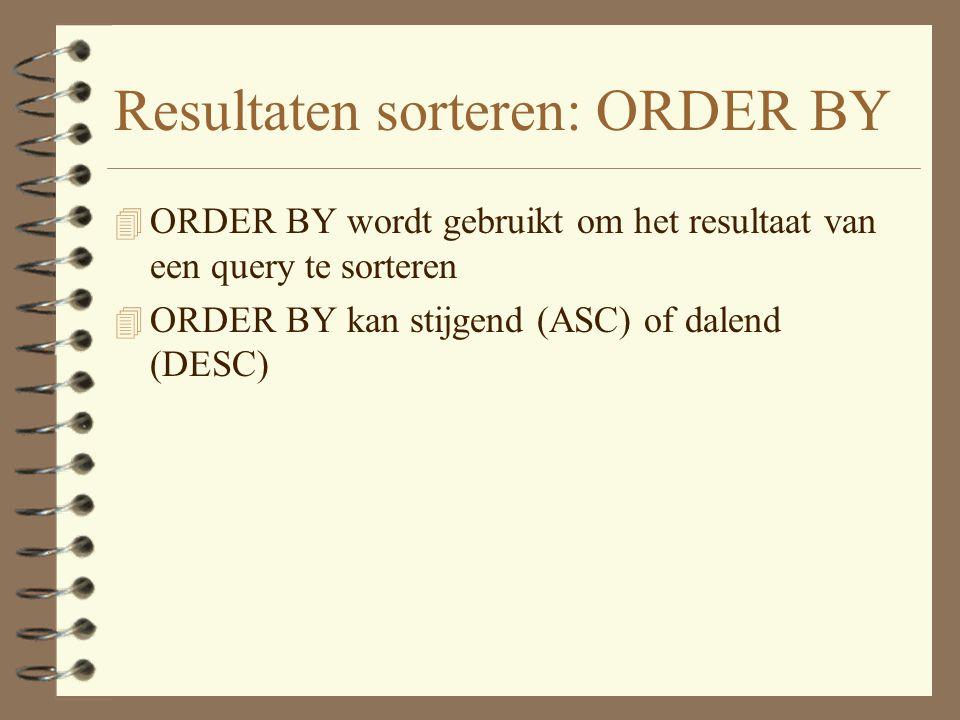 Resultaten sorteren: ORDER BY 4 ORDER BY wordt gebruikt om het resultaat van een query te sorteren 4 ORDER BY kan stijgend (ASC) of dalend (DESC)