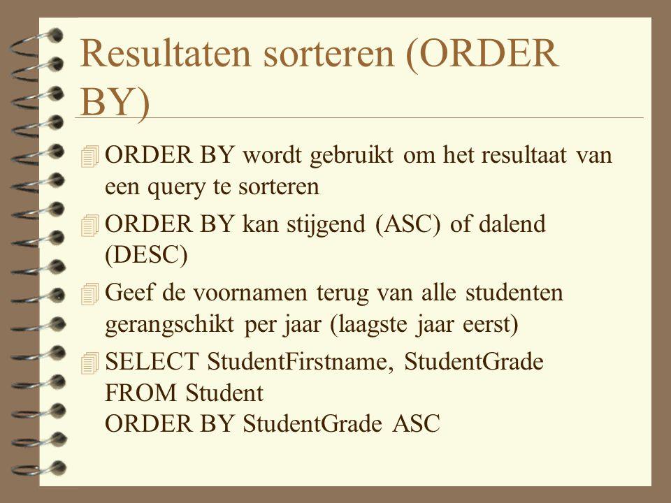 Resultaten sorteren (ORDER BY) 4 ORDER BY wordt gebruikt om het resultaat van een query te sorteren 4 ORDER BY kan stijgend (ASC) of dalend (DESC) 4 Geef de voornamen terug van alle studenten gerangschikt per jaar (laagste jaar eerst) 4 SELECT StudentFirstname, StudentGrade FROM Student ORDER BY StudentGrade ASC