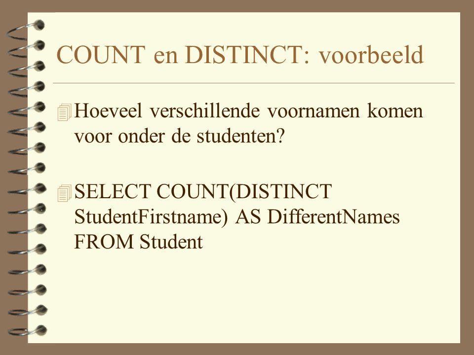 COUNT en DISTINCT: voorbeeld 4 Hoeveel verschillende voornamen komen voor onder de studenten.