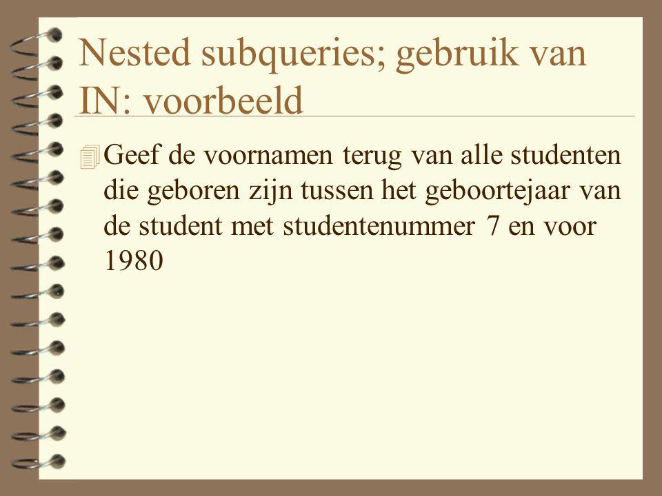 Nested subqueries; gebruik van IN: voorbeeld 4 Geef de voornamen terug van alle studenten die geboren zijn tussen het geboortejaar van de student met studentenummer 7 en voor 1980