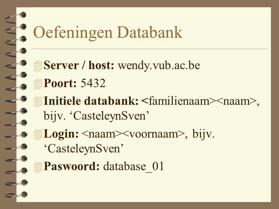 Oefeningen Databank 4 Server / host: wendy.vub.ac.be 4 Poort: 5432 4 Initiele databank:, bijv.