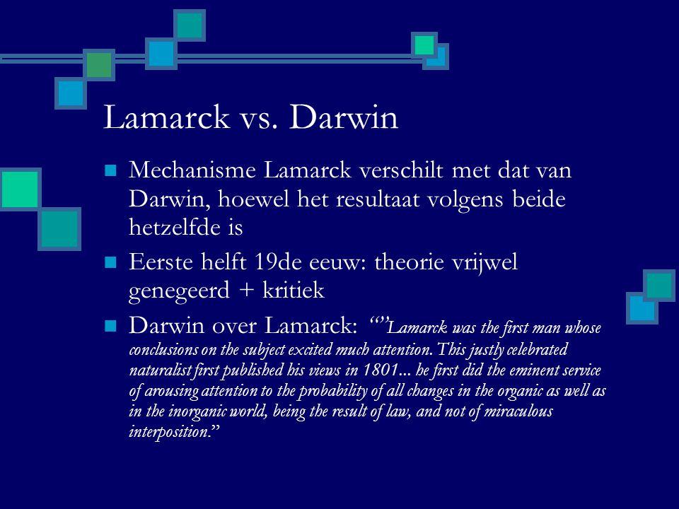 Lamarck vs. Darwin Mechanisme Lamarck verschilt met dat van Darwin, hoewel het resultaat volgens beide hetzelfde is Eerste helft 19de eeuw: theorie vr