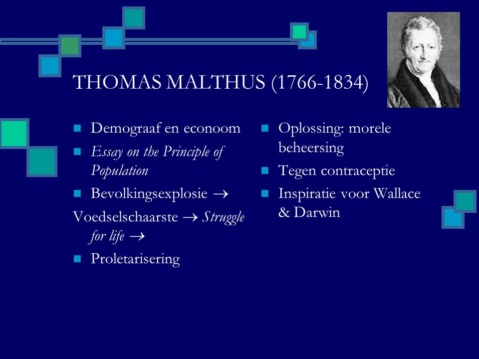 THOMAS MALTHUS (1766-1834) Demograaf en econoom Essay on the Principle of Population Bevolkingsexplosie  Voedselschaarste  Struggle for life  Prole