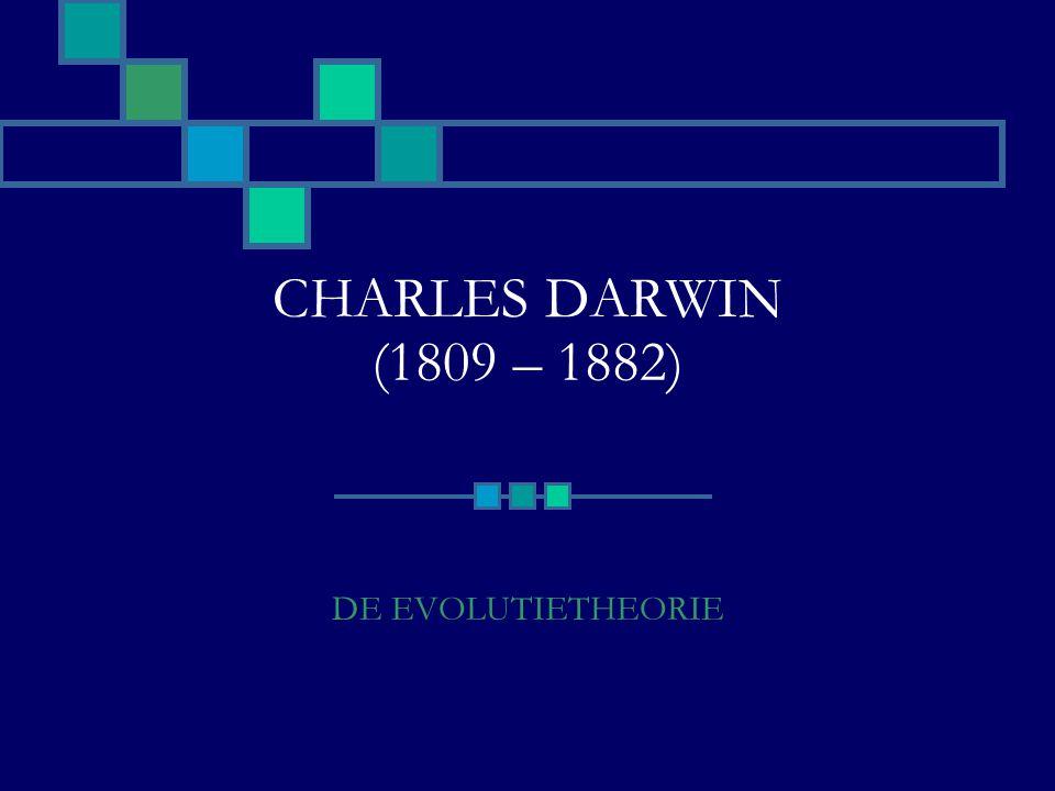 CHARLES DARWIN (1809 – 1882) DE EVOLUTIETHEORIE