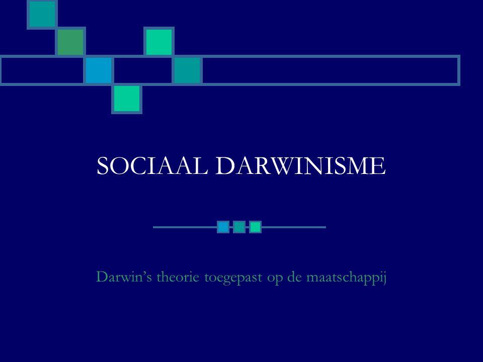 SOCIAAL DARWINISME Darwin's theorie toegepast op de maatschappij