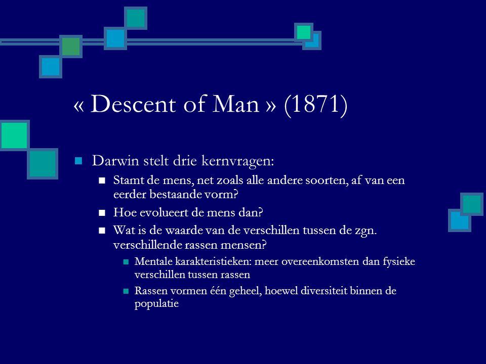 « Descent of Man » (1871) Darwin stelt drie kernvragen: Stamt de mens, net zoals alle andere soorten, af van een eerder bestaande vorm? Hoe evolueert