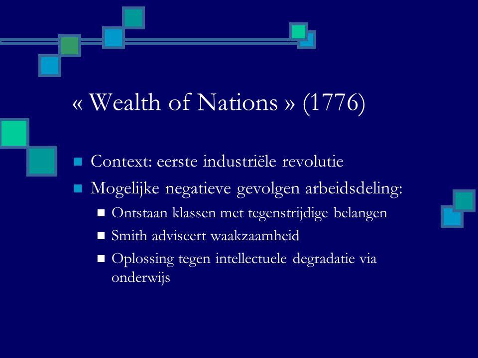 « Wealth of Nations » (1776) Context: eerste industriële revolutie Mogelijke negatieve gevolgen arbeidsdeling: Ontstaan klassen met tegenstrijdige belangen Smith adviseert waakzaamheid Oplossing tegen intellectuele degradatie via onderwijs