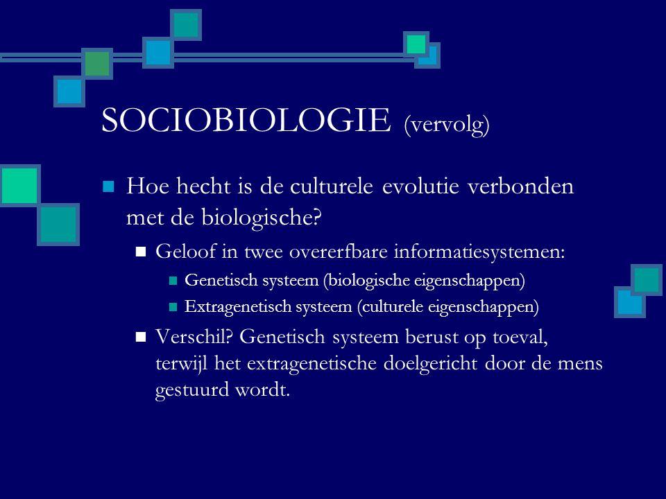 SOCIOBIOLOGIE (vervolg) Hoe hecht is de culturele evolutie verbonden met de biologische? Geloof in twee overerfbare informatiesystemen: Genetisch syst