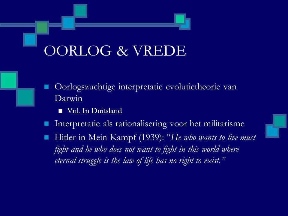 OORLOG & VREDE Oorlogszuchtige interpretatie evolutietheorie van Darwin Vnl. In Duitsland Interpretatie als rationalisering voor het militarisme Hitle