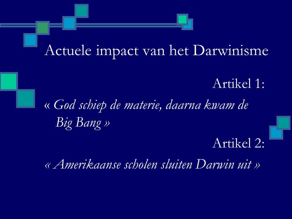 Actuele impact van het Darwinisme Artikel 1: « God schiep de materie, daarna kwam de Big Bang » Artikel 2: « Amerikaanse scholen sluiten Darwin uit »