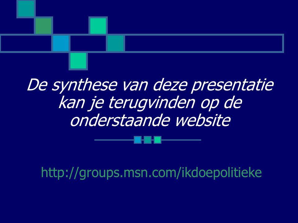 De synthese van deze presentatie kan je terugvinden op de onderstaande website http://groups.msn.com/ikdoepolitieke