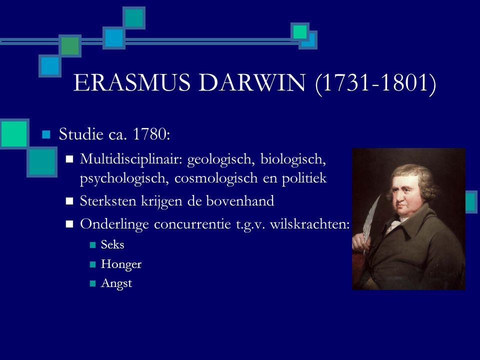 ERASMUS DARWIN (1731-1801) Studie ca. 1780: Multidisciplinair: geologisch, biologisch, psychologisch, cosmologisch en politiek Sterksten krijgen de bo