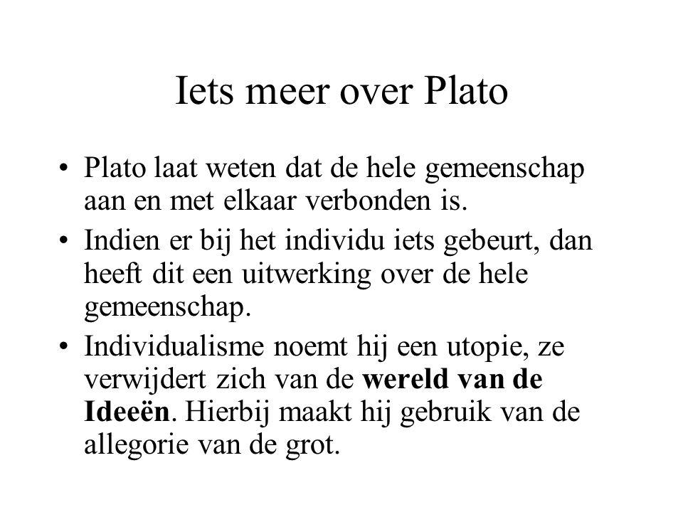 Iets meer over Plato Plato laat weten dat de hele gemeenschap aan en met elkaar verbonden is.